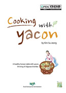 Cooking with Yacon : A healthy Korean table with yacon the king of oligosaccharides